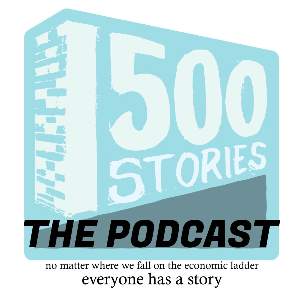 "The 1500 Stories Logo with the phrase The Podcast superimposed over it, with the tag line ""no matter where we fall on the economic ladder, everyone has a story"""